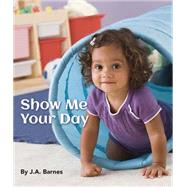 Show Me Your Day by Barnes, J. A., 9781595727534