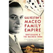 Galveston's Maceo Family Empire by Boatman, T. Nicole; Belshaw, Scott H.; McCaslin, Richard B., 9781626197534