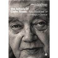 The Letters of Colin Rowe by Colin, Rowe; Earley, Anthony; Naegele, Daniel (CON), 9781908967534