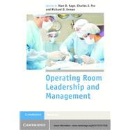 Operating Room Leadership and Management by Kaye, Alan D., M.D., Ph.D.; Fox, Charles J., III, M.D.; Urman, Richard D., M.D., 9781107017535