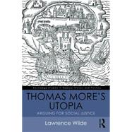 Thomas More's Utopia: Arguing for Social Justice by Wilde; Lawrence, 9781138187535