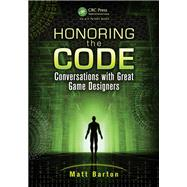 Honoring the Code: Conversations with Great Game Designers by Barton; Matt, 9781466567535