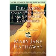 Persuasion, Captain Wentworth and Cracklin' Cornbread by Hathaway, Mary  Jane, 9781476777535