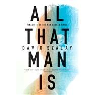 All That Man Is A Novel by Szalay, David, 9781555977535