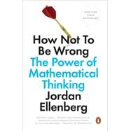 How Not to Be Wrong The Power of Mathematical Thinking by Ellenberg, Jordan, 9780143127536