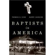 Baptists in America A History by Kidd, Thomas S.; Hankins, Barry, 9780199977536