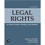 Legal Rights of School Leaders, Teachers, and Students by McCarthy, Martha M.; Eckes, Suzanne E.; Decker, Janet R., 9780134997537