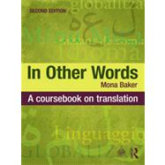 In Other Words: A Coursebook on Translation by Baker; Mona, 9780415467537