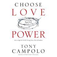 Choose Love Not Power by Campolo, Tony, 9780801017537