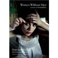 Women Without Men: A Novel of Modern Iran by Parsipur, Shahrnush; Neshat, Shirin; Farrokh, Faridoun, 9781558617537