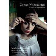 Women Without Men : A Novel of Modern Iran by Parsipur, Shahrnush; Neshat, Shirin; Farrokh, Faridoun, 9781558617537