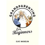 Grandparenting for Beginners by Whichelow, Clive, 9781849537537
