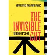 The Invisible Cut: How Editors Make Movie Magic by O'Steen, Bobbie, 9781932907537