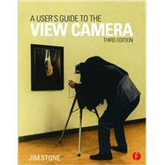 A User's Guide to the View Camera: Third Edition by Stone, Jim, 9781138917538