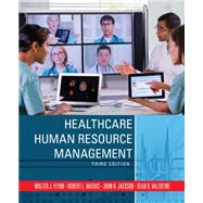 Healthcare Human Resource Management by Flynn, Walter J.; Mathis, Robert L.; Jackson, John H.; Valentine, Sean R., 9781285057538