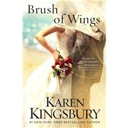Brush of Wings by Kingsbury, Karen, 9781451687538