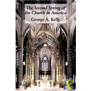 Second Spring of Church in America by Kelly, Chuck, 9781587317538