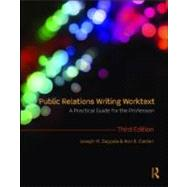 Public Relations Writing Worktext: A Practical Guide for the Profession by Zappala; Joseph M., 9780415997539