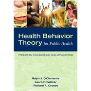 Health Behavior Theory for Public Health: Principles, Foundations, and Applications by Diclemente, Ralph J.; Salazar, Laura F.; Crosby, Richard A., 9780763797539