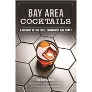 Bay Area Cocktails by Farrell, Shanna; Alvarez-perez, Photographs by Nando; Santer, Jon; Glidden, Vaughan, 9781467137539
