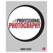 Professional Photography: The New Global Landscape Explained by Scott; Grant, 9780415717540