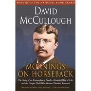 Mornings on Horseback The Story of an Extraordinary Family, a Vanished Way of Life and the Unique Child Who Became Theodore Roosevelt