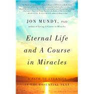 Eternal Life and A Course in Miracles A Path to Eternity in the Essential Text by Mundy, Jon, 9781454917540