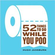52 Things to Do While You Poo by Jassburn, Hugh, 9781492607540
