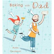 Baking With Dad by Cacciapuoti, Aurora; Cacciapuoti, Aurora, 9781846437540