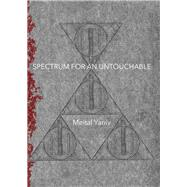 Spectrum for an Untouchable by Yaniv, Meital, 9781943837540