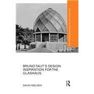 Bruno TautÆs Design Inspiration for the Glashaus by Nielsen; David, 9781138887541