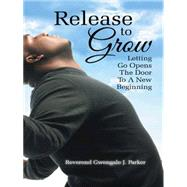 Release to Grow by Parker, Gwengale J., 9781496967541