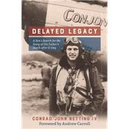 Delayed Legacy A Son's Search for the Story of His Father's Death after D-Day by Netting IV, Conrad John, 9781595347541
