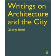 Writings on Architecture and the City by Baird, George; Garofalo, Francesco, 9781908967541