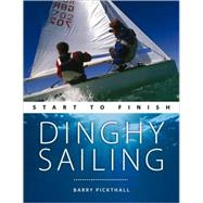 Dinghy Sailing : Start to Finish by Pickthall, Barry, 9780470697542