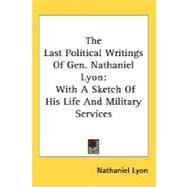 The Last Political Writings Of Gen. Nathaniel Lyon: With a Sketch of His Life and Military Services by Lyon, Nathaniel, 9780548457542