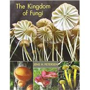 The Kingdom of Fungi by Petersen, Jens H., 9780691157542