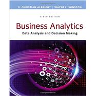 Business Analytics Data Analysis & Decision Making by Albright, S. Christian; Winston, Wayne L., 9781305947542