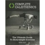 Complete Calisthenics by Kalym, Ashley, 9781905367542