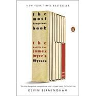 The Most Dangerous Book The Battle for James Joyce's Ulysses by Birmingham, Kevin, 9780143127543