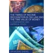 The Timing of Income Recognition in Tax Law and the Time Value of Money by Shekel; Moshe, 9780415477543