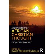 A New History of African Christian Thought: From Cape to Cairo by Ngong; David Tonghou, 9780415857543