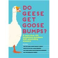 Do Geese Get Goose Bumps? & More Than 199 Perplexing Questions with Astounding Answers by Unknown, 9781626867543