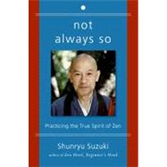 Not Always So : Practicing the True Spirit of Zen by Suzuki, Shunryu, 9780060957544