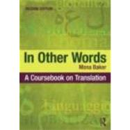 In Other Words: A Coursebook on Translation by Baker; Mona, 9780415467544