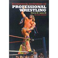 Biographical Dictionary of Professional Wrestling by Lentz, Harris M., III, 9780786417544