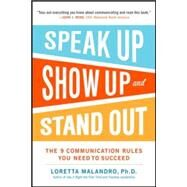 Speak Up, Show Up, and Stand Out: The 9 Communication Rules You Need to Succeed by Malandro, Loretta, 9780071837545
