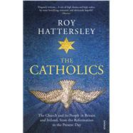 The Catholics by Hattersley, Roy, 9780099587545