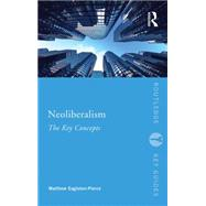 Neoliberalism: The Key Concepts by Eagleton-Pierce; Matthew, 9780415837545