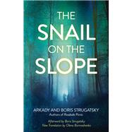 The Snail on the Slope by Strugatsky, Arkady; Strugatsky, Boris; Bormashenko, Olena; Strugatsky, Boris (AFT), 9781613737545
